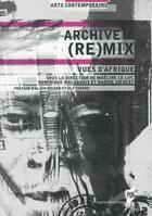 Couverture du livre « Archive (re)mix ; vues d'Afrique » de Dominique Malaquais et Maeline Le Lay et Nadine Siegert aux éditions Pu De Rennes