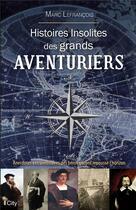 Couverture du livre « Histoires insolites des grands aventuriers » de Marc Lefrancois aux éditions City