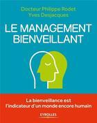 Couverture du livre « Le management bienveillant » de Philippe Rodet et Yves Desjacques aux éditions Eyrolles