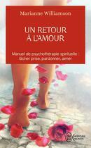 Couverture du livre « Un retour à l'amour ; manuel de psychothérapie spirituelle : lâcher prise, pardonner, aimer » de Marianne Williamson aux éditions J'ai Lu