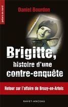 Couverture du livre « Brigitte, histoire d'une contre-enquête » de Daniel Bourdon aux éditions Ravet-anceau