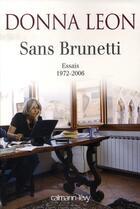 Couverture du livre « Sans brunetti ; essais 1972-2006 » de Donna Leon aux éditions Calmann-levy