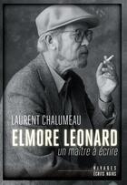 Couverture du livre « Elmore Léonard, un maître à écrire » de Laurent Chalumeau aux éditions Rivages