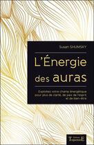 Couverture du livre « L'énergie des auras ; exploitez votre champ énergétique pour plus de bien-être » de Susan Shumsky aux éditions Trajectoire