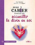 Couverture du livre « PETIT CAHIER D'EXERCICES ; pour accueillir le divin en soi » de Anne Ducrocq et Jean Augagneur aux éditions Jouvence