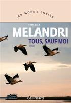 Couverture du livre « Tous, sauf moi » de Francesca Melandri aux éditions Gallimard