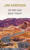 Couverture du livre « Un bon jour pour mourir » de Jim Harrison aux éditions 10/18