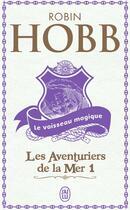 Couverture du livre « Les aventuriers de la mer t.1 ; le vaisseau magique » de Robin Hobb aux éditions J'ai Lu
