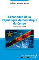 Couverture du livre « L'économie de la République démocratique du Congo ; croissance ou recul ? » de Maombi Mushi Fabien aux éditions Les Impliques