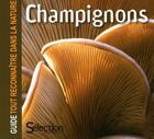 Couverture du livre « Champignons ; guide tout reconnaître dans la nature » de Collectif aux éditions Selection Du Reader's Digest