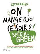 Couverture du livre « On mange quoi ce soir ? special green » de Sylvia Gabet aux éditions La Martiniere