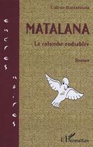 Couverture du livre « Matalana ; La Colombe Endiablee » de Calixte Baniafouna aux éditions L'harmattan