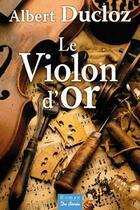 Couverture du livre « Le violon d'or » de Albert Ducloz aux éditions De Boree