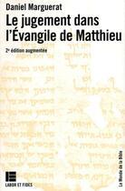Couverture du livre « Le Jugement Dans L'Evangile De Matthieu (2ed) » de Daniel Marguerat aux éditions Labor Et Fides