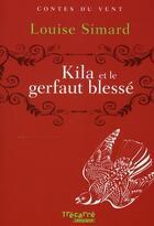 Couverture du livre « Kila et le gerfaut blessé » de Louise Simard aux éditions Trecarre