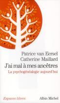 Couverture du livre « J'ai mal à mes ancêtres ; la psychogénéalogie aujourd'hui » de Patrice Van Eersel et Catherine Maillard aux éditions Albin Michel