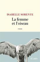 Couverture du livre « La femme et l'oiseau » de Isabelle Sorente aux éditions Lattes