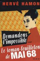 Couverture du livre « Demandons l'impossible ; le roman-feuilleton de mai 68 » de Herve Hamon aux éditions Panama
