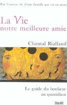 Couverture du livre « La Vie Notre Meilleure Amie ; Le Guide Du Bonheur Au Quotidien » de Chantal Rialland aux éditions Stanke Alain