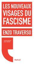 Couverture du livre « Les nouveaux visages du fascisme » de Enzo Traverso et Regis Meyran aux éditions Textuel