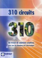 Couverture du livre « 310 circuits ; un trésor de solutions créatives pour tous les domaines de l'électronique » de Elektor aux éditions Publitronic Elektor