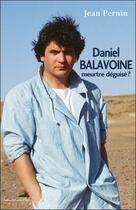 Couverture du livre « Daniel Balavoine, meurtre déguisé ? » de Jean Pernin aux éditions Louise Courteau