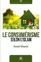 Couverture du livre « Le consumérisme selon l'islam » de Ismail Mounir aux éditions Albouraq