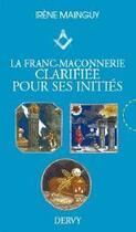 Couverture du livre « La franc-maçonnerie clarifiée pour ses initiés ; coffret » de Irene Mainguy aux éditions Dervy