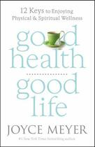 Couverture du livre « Good Health, Good Life » de Joyce Meyer aux éditions Faitwords