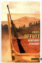 Couverture du livre « Kentucky Straight » de Chris Offutt aux éditions Gallmeister
