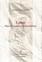 Couverture du livre « Luther, éloge du protestantisme » de Alexis Philonenko aux éditions Ovadia
