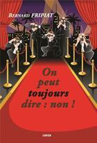 Couverture du livre « On peut toujours dire : non ! » de Bernard Fripiat aux éditions Gunten