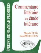 Couverture du livre « Etude Sur Commentaire Litteraire Ou Etude Litteraire Epreuve De Francais Premieres » de Marguliew Bilon aux éditions Ellipses Marketing