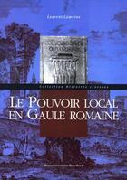 Couverture du livre « Le pouvoir local en Gaule romaine » de Laurent Lamoine aux éditions Pu De Clermont Ferrand