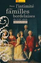 Couverture du livre « Dans l'intimité des familles bordelaises » de Stephane Minvielle aux éditions Sud Ouest Editions