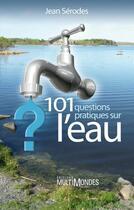 Couverture du livre « 101 questions pratiques sur l'eau » de Serodes Jean aux éditions Multimondes
