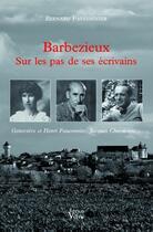 Couverture du livre « Barbezieux sur les pas de ses écrivains ; Geneviève et Henri Fauconnier et Jacques Chardonne... » de Bernard Fauconnier aux éditions Croit Vif
