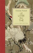 Couverture du livre « Le livre du thé » de Kakuzo Okakura et Gian Carlo Calza aux éditions Officina