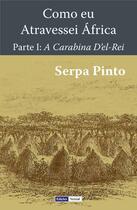 Couverture du livre « Como eu Atravessei Africa t.1 ; A Carabina D'el-Rei » de Serpa Pinto aux éditions Edicoes Vercial