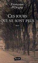 Couverture du livre « Ces jours qui ne sont plus » de Francoise D' Origny aux éditions Fauves