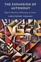 Couverture du livre « The Expansion of Autonomy: Hegel's Pluralistic Philosophy of Action » de Yeomans Christopher aux éditions Oxford University Press