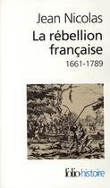 Couverture du livre « La rébellion française, 1661-1789 » de Jean Nicolas aux éditions Gallimard