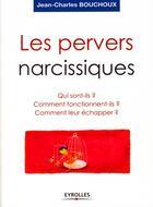 Couverture du livre « Les pervers narcissiques ; qui sont-ils ? comment fonctionnent-ils ? comment leur échapper ? » de Jean-Charles Bouchoux aux éditions Organisation