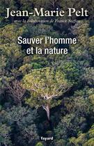 Couverture du livre « Sauver l'homme et la nature » de Jean-Marie Pelt aux éditions Fayard
