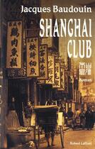 Couverture du livre « Shanghai club » de Jacques Baudoin aux éditions Robert Laffont