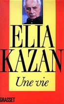 Couverture du livre « Une vie » de Elia Kazan aux éditions Grasset Et Fasquelle