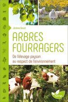 Couverture du livre « Arbres fourragers ; de l'élevage paysan au respect de l'environnement » de Jerome Goust aux éditions De Terran