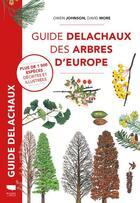 Couverture du livre « Guide Delachaux des arbres d'Europe » de Owen Johnson et David More aux éditions Delachaux & Niestle