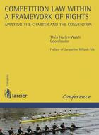 Couverture du livre « Competition law within a framework of rights : applying the charter and the convention » de Thea Harles-Walch aux éditions Larcier
