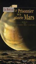 Couverture du livre « Le prisonnier de la planète Mars ; la guerre des vampires » de Gustave Le Rouge aux éditions Terre De Brume